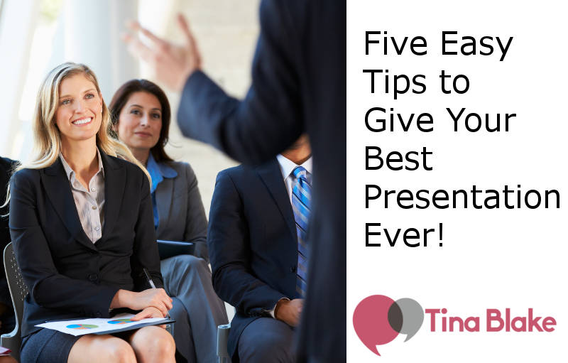 Five Easy Tips to Give Your Best Presentation Ever!