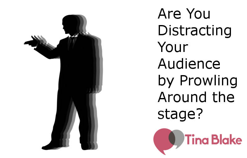 Are You Distracting Your Audience by Prowling Around the Stage?