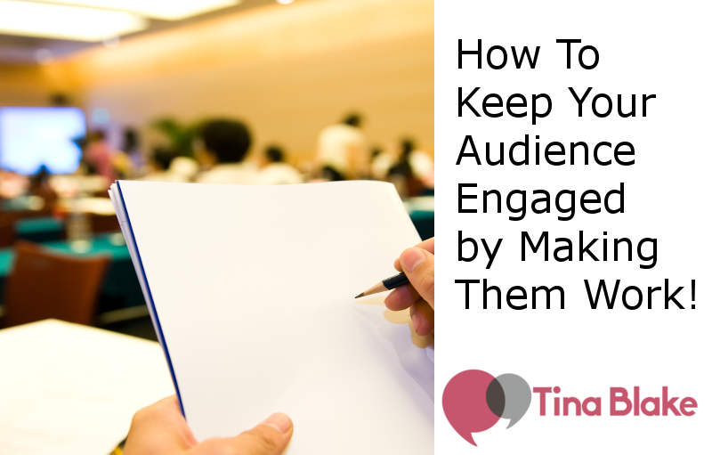 How To Keep Your Audience Engaged by Making Them Work!